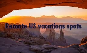 Remote US vacations Tips