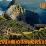 Peru – Travel Destination